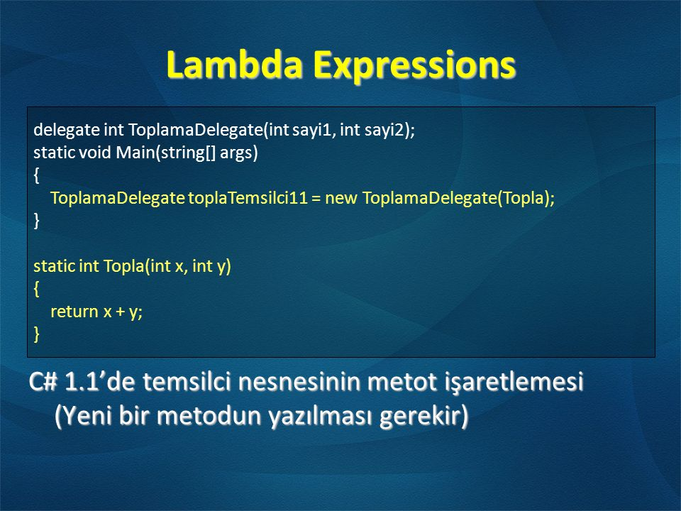 Lambda Expressions delegate int ToplamaDelegate(int sayi1, int sayi2); static void Main(string[] args)